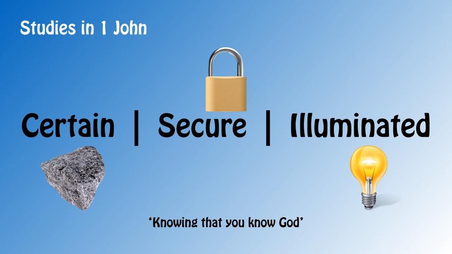 Certain | Secure | Illuminated: Studies in 1 John
