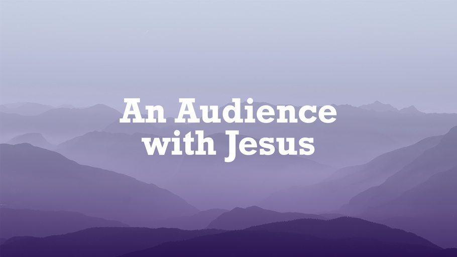 An Audience with Jesus