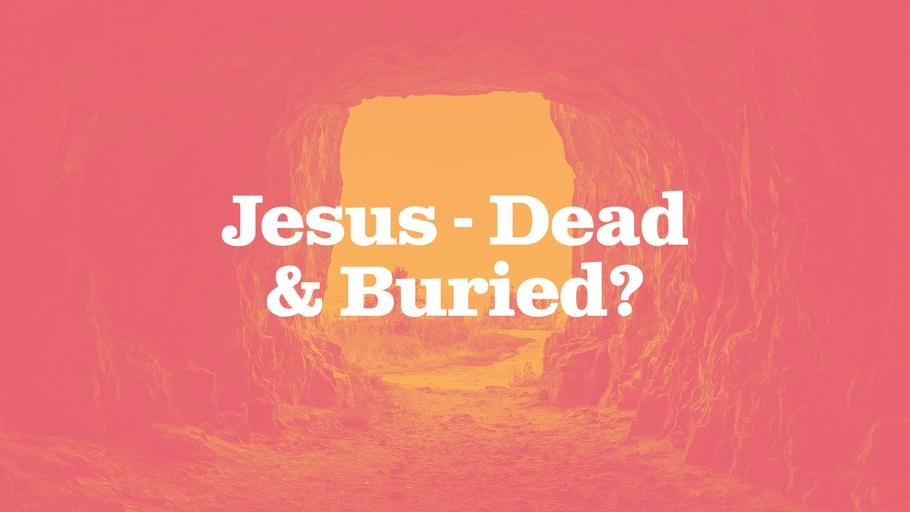 Jesus - Dead & Buried