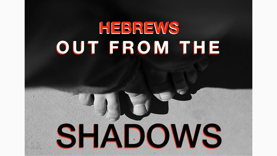 Hebrews: Out From the Shadows
