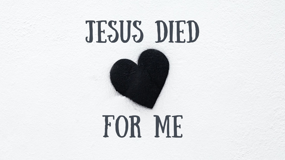 Jesus Died For Me
