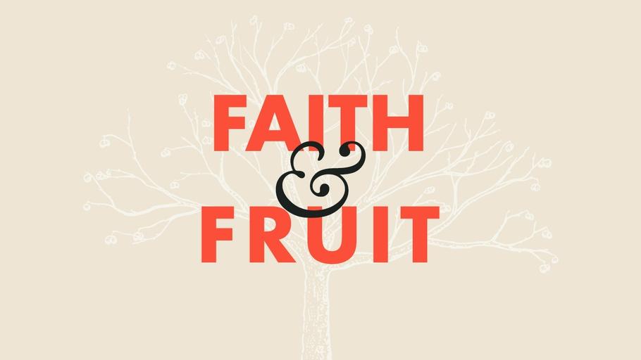Faith and Fruit